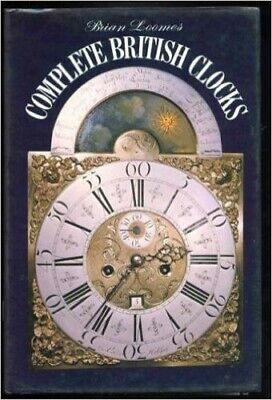 Complete British Clocks by Loomes, Brian 0715375679 The Fast Free Shipping
