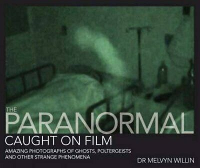 The Paranormal Caught on Film: Amazing Photographs... by Willin, Melvyn Hardback