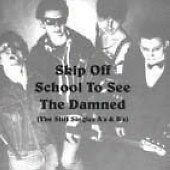 The Damned - Skip Off School to See the Damned (The Stiff Singles A's & B's,...