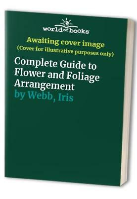 Complete Guide to Flower and Foliage Arrangement by Webb, Iris Book The Cheap