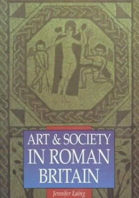 Art and Society in Roman Britain (Illustrated H... by Laing, Jennifer 0750921498