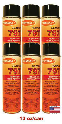 QTY6 Polymat 797 Hi-Temp Spray Glue Adhesive Can BONDS FLEXIBLE FOAM TO GLASS