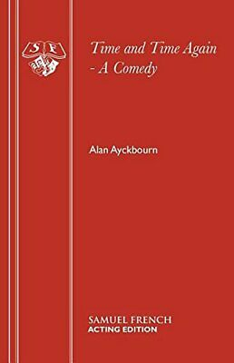 Time and Time Again: A Comedy (Acting Edition S.) by Ayckbourn, Alan Paperback