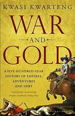 War and Gold: A Five-Hundred-Year History of Empires, Adve... by Kwarteng, Kwasi