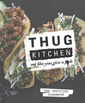 Thug Kitchen Eat Like You Give a F**k by Thug Kitchen 9780751555516