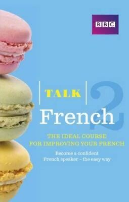 Talk French 2 (Book/CD Pack) The ideal course for improving you... 9781406679298