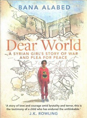 Dear World: A Syrian Girl's Story of War and Plea for Peace by Bana Alabed...