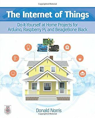 The Internet of Things: Do-It-Yourself at Home Projects for Arduino, Raspberry
