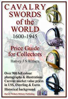 Cavalry Swords Of The World 1600-1945 - Colour Price Guide For Collectors