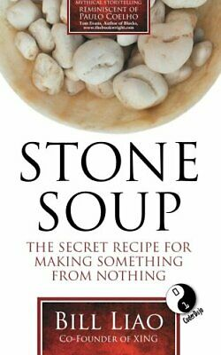 Stone Soup: The Secret Recipe for Making Something fr... by Liao, Bill Paperback