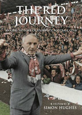 The Red Journey: An Oral History of Liverpool Football Club by deCoubertin...