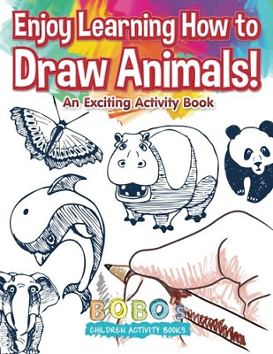 Enjoy Learning How to Draw Animals An Exciting Activity Art Book Kids Paperback