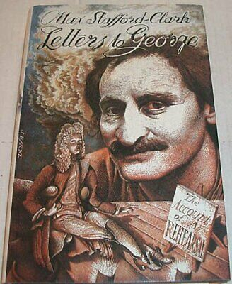 Letters to George: The Account of a Rehearsal by Stafford-Clark, Max Hardback