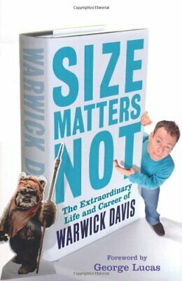 Size Matters Not: The Extraordinary Life and Career... by Warwick Davis Hardback