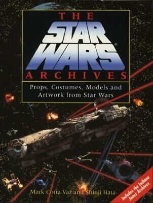 The Star Wars Archives: Props, Costumes, Models and ... by Hata, Shinji Hardback