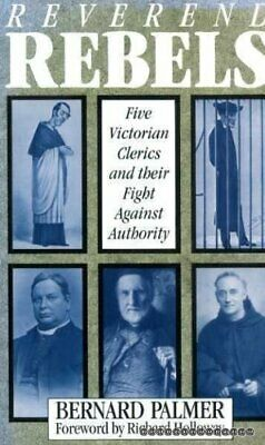 Reverend Rebels: Five Victorian Clerics and The... by Palmer, Bernard 0232520372