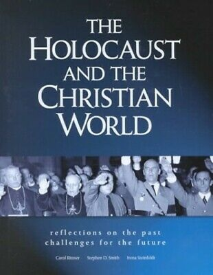 The Holocaust and the Christian World: Reflections on the Past, Challenges for t