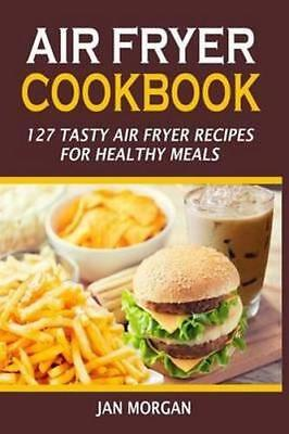 NEW Air Fryer Cookbook By Jan Morgan Paperback Free Shipping