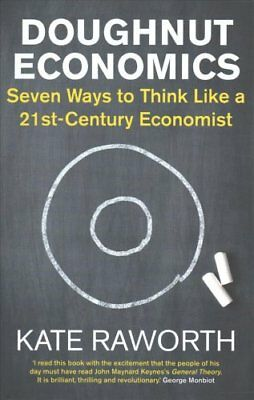 Doughnut Economics: Seven Ways to Think Like a 21st-Century Economist by Kate...
