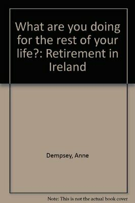 What are you doing for the rest of your life?: Retirement in... by Dempsey, Anne