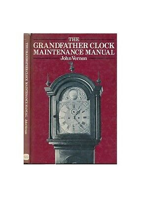 Grandfather Clock Maintenance Manual by Vernon, John Hardback Book The Cheap