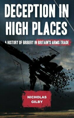 Deception in High Places: A History of Bribery in Britain'... by Gilby, Nicholas
