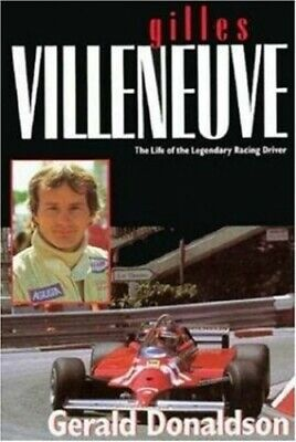 Gilles Villeneuve: The Life of the Legendary Ra... by Donaldson, Gerald Hardback