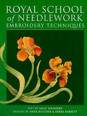The Royal School of Needlework Embroidery Techniq... by Saunders, Sally Hardback