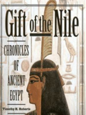 Gift of the Nile: Chronicles of Ancient Egypt by Roberts, Timothy Roland