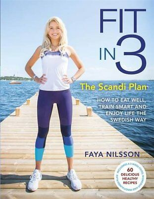 Fit in 3: The Scandi Plan: How to Eat Well, Train Smart and Enjoy Life The Swed