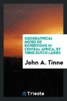 Tinne, J: Geographical Notes of Expeditions in Central Afric