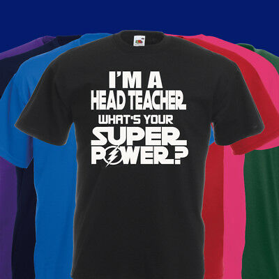 I'm A Head Teacher What's Your Super Power T Shirt Various Colours Great Gift