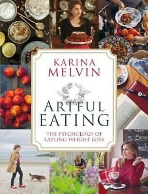 Artful Eating The Psychology of Lasting Weight Loss 9781785301353