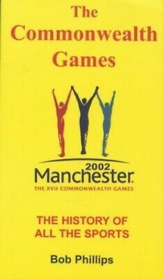 The Commonwealth Games: The History of All the Spo... by Phillips, Bob Paperback