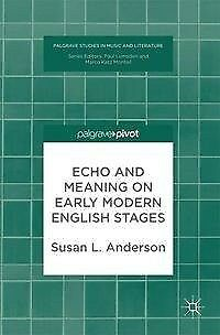 Echo and Meaning on Early Modern English Stages - Susan Anderson - 9783319679693