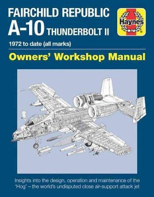 Fairchild Republic A-10 Thunderbolt II: 1972 to Date (All Marks) by Haynes...