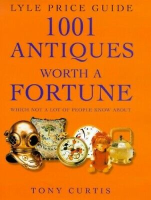 1001 Antiques Worth a Fortune: Which Not a Lot of Pe... by Curtis, Tony Hardback