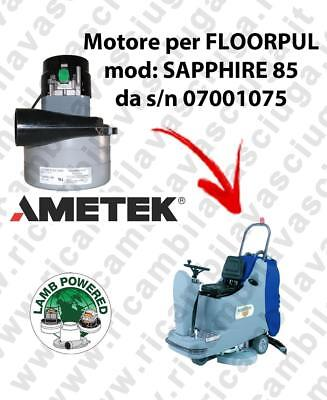 SAPPHIRE 85 from s/n 07001075 LAMB AMETEK vacuum motor for scrubber dryer FLOORP