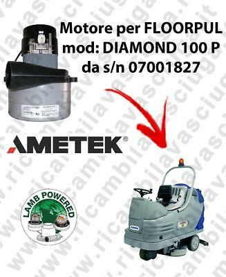 DIAMOND 100 P from s/n 07111827 LAMB AMETEK vacuum motor for scrubber dryer FLOO