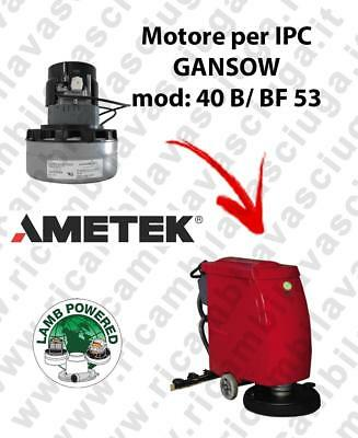 40 B/BF 53 LAMB AMETEK vacuum motor for scrubber dryer IPC GANSOW