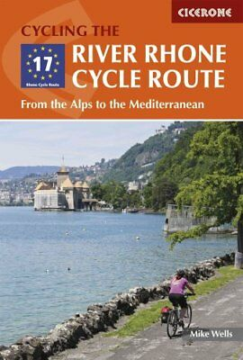 The River Rhone Cycle Route From the Alps to the Mediterranean 9781852847555