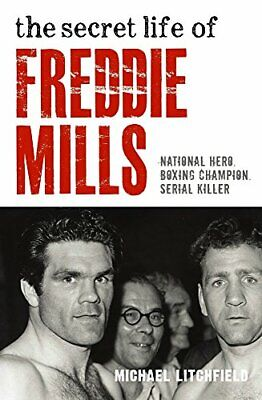 The Secret Life Of Freddie Mills - National Hero, Boxi... by Litchfield, Michael