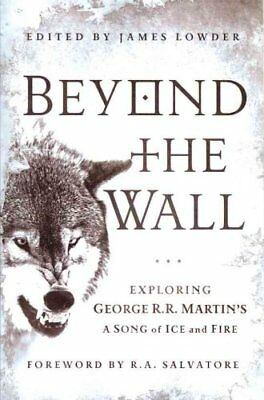 Beyond the Wall Exploring George R. R. Martin's A Song of Ice a... 9781936661749
