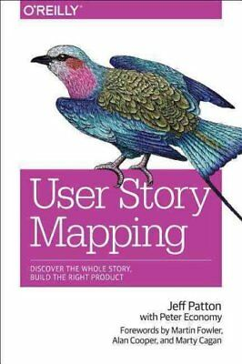 User Story Mapping Building Better Products Using Agile Softwar... 9781491904909