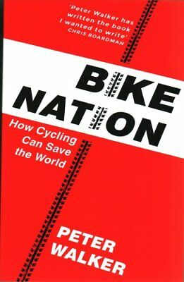 Bike Nation: How Cycling Can Save the World by Peter Walker (Paperback, 2017)