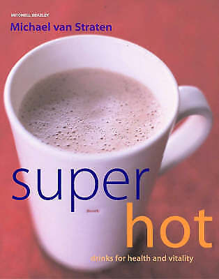 Super Hot Drinks: For Health and Vitality, van Straten, Michael, Very Good Book