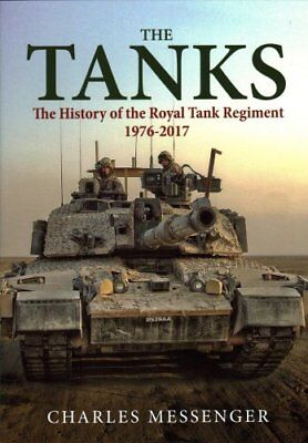 The Tanks: The History of the Royal Tank Regiment, 1976-2017 by Charles...