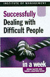 Successfully Dealing with Difficult People in a Week (Successful Business in a W