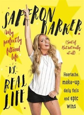 Saffron Barker Vs Real Life My perfectly filtered life (Sort of... 9781473665828