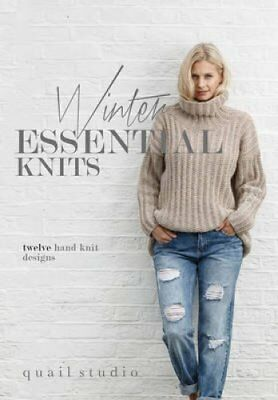 Winter Essential Knits 12 Hand Knit Designs by Quail Studio 9780992770792